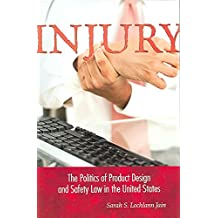 [(Injury : The Politics of Product Design and Safety Law in the United States)] [By (author) Sarah S. Lochlann Jain] published on (March, 2006)