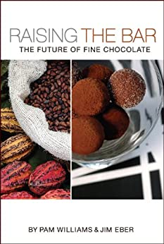 Raising the Bar: The Future of Fine Chocolate (English Edition) par [Williams, Pam, Eber, Jim]