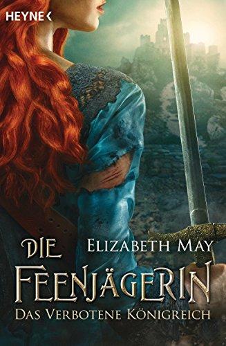 Die Feenjägerin - Das verbotene Königreich: Roman