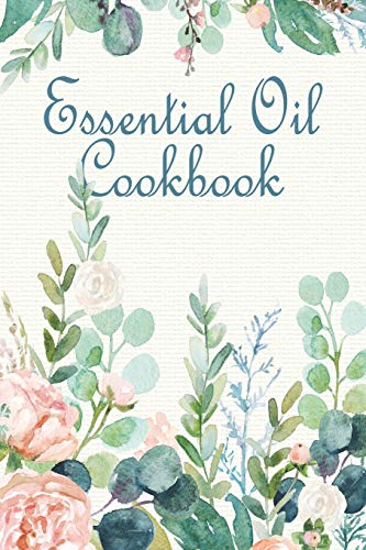Essential Oil Cookbook: A Notebook for Herbal Diffusions, Concoctions, and Creations - Aromatherapie Energy-boost