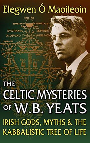 The Celtic Mysteries of W.B. Yeats: Irish Gods, Myths & the Kabbalistic Tree of Life (English Edition)