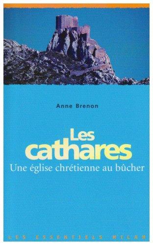 Les cathares, une église chrétienne au bûcher par Anne Brenon