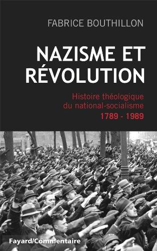 Nazisme et rvolution: Histoire thologique du national-socialisme, 1789-1989