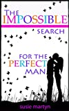 The Impossible Search for the Perfect Man by Susie Martyn