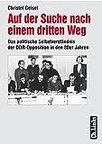 Auf der Suche nach einem dritten Weg: Das politische Selbstverständnis der DDR-Opposition in den 80er Jahren