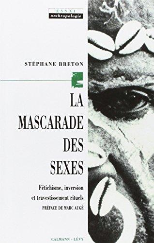 La Mascarade des sexes : Fétichisme, inversion et travestissements rituels