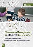 Classroom-Management im inklusiven Klassenzimmer: Verhaltensauffälligkeiten: vorbeugen und angemessen reagieren (Ratgeber Inklusion)