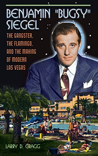 Benjamin Bugsy Siegel: The Gangster, the Flamingo, and the Making of Modern Las Vegas by Larry D. Gragg (2015-01-16)