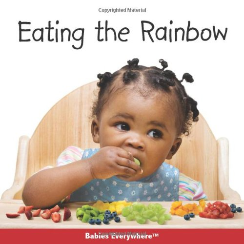 Eating the Rainbow (Babies Everywhere) por Rena D. Grossman