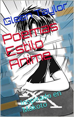 Poemas estilo Anime: Inspirado en Makoto por Gleen Taylor