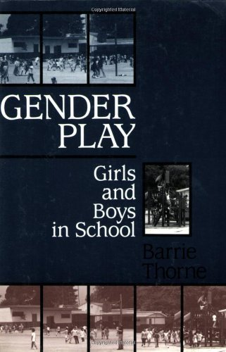 Gender Play: Girls and Boys in School (Studies of Great Texts in Science) by Barrie Thorne (1993-03-01)