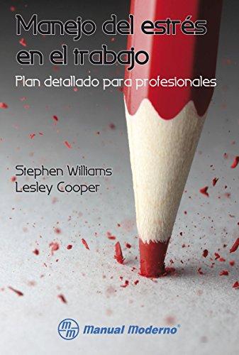 Manejo del estrés en el trabajo. Plan detallado para profesionales (Spanish Edition)