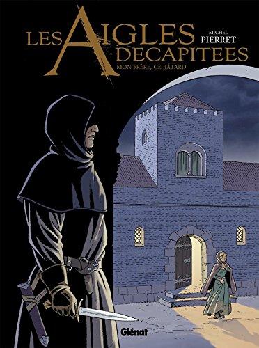 Les Aigles Decapitees - Tome 26 : Mon frère, ce bâtard