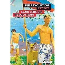 Die Revolution ist tot - lang lebe die Revolution!: Von Malewitsch bis Judd, von Deineka bis Bartana