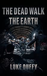 The Dead Walk The Earth: A Post Apocalyptic Thriller (English Edition)