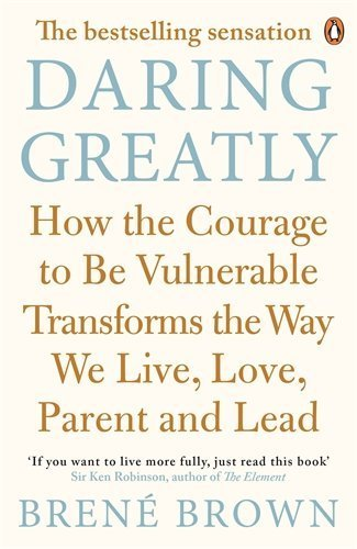 Daring Greatly: How the Courage to be Vulnerable Transforms the Way We Live, Love, Parent, and Lead by Brown, Brene (2013) Paperback