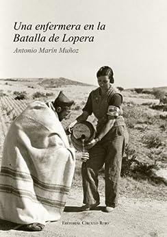 Una enfermera en la Batalla de Lopera. de [Muñoz, Antonio Marín]