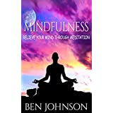 Mindfulness: Stress- Relieve Your Mind Using Meditation (Mindfulness, Meditation, Zen, Yoga) (English Edition)