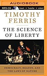 The Science of Liberty: Democracy, Reason, and the Laws of Nature by Timothy Ferris (2015-08-11)