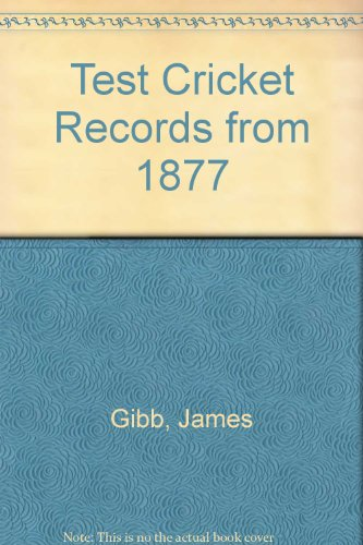 Test Cricket Records from 1877 por James Gibb