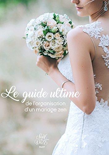Le Guide Ultime pour l'organisation d'un mariage ZEN: 8 étapes pour se marier sans stress