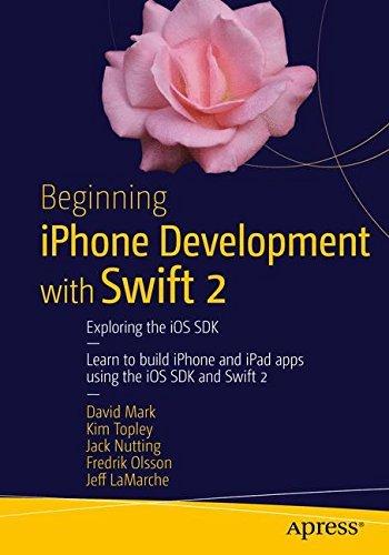 Beginning iPhone Development with Swift 2: Exploring the iOS SDK by David Mark (2015-12-16)