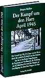 Der Kampf um den Harz April 1945 (Jürgen Möller Reihe - Bd. 4) - Jürgen Möller