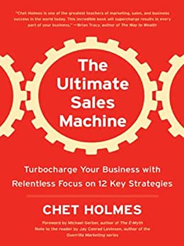 The Ultimate Sales Machine: Turbocharge Your Business with Relentless Focus on 12 Key Strategies von [Holmes, Chet]