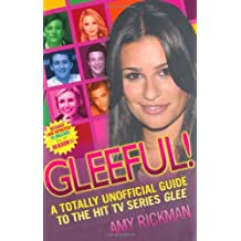 Gleeful! A Totally Unoffical Guide to the Hit TV Series Glee by Amy Rickman (2010-10-04)