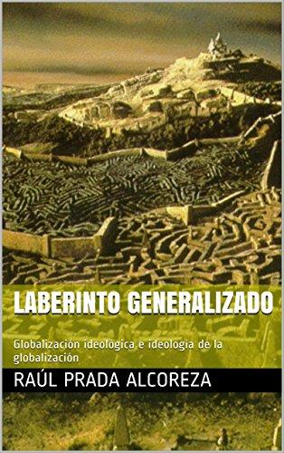 Laberinto generalizado: Globalización ideológica e ideología de la globalización (Mundos alterativos nº 7) por Raúl Prada Alcoreza