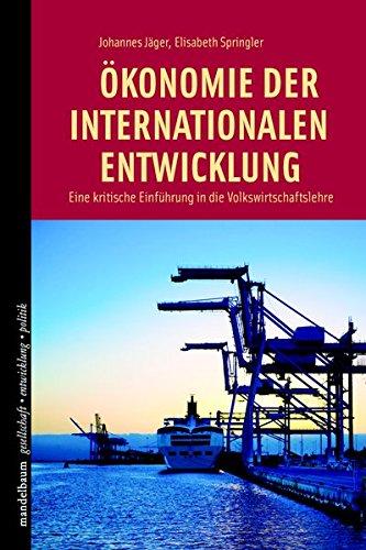 Ökonomie der internationalen Entwicklung: Eine kritische Einführung in die Volkswirtschaftslehre