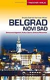Belgrad und Novi Sad: Sehenswürdigkeiten, Kultur, Szene, Umland, Reiseinfos (Trescher-Reihe Reisen)