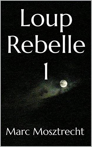 Livre gratuits en ligne Loup Rebelle 1 (Les Guerres des Loups t. 2) pdf ebook