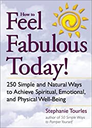 How to Feel Fabulous Today! : 250 Simple and Natural Ways to Achieve Spiritual, Emotional, and Physical Well-Being by Stephanie L. Tourles (2001-03-01)
