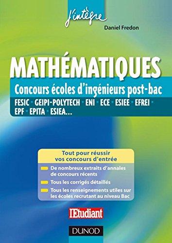 Mathématiques aux concours ingénieur post-Bac : FESIC, GEIPI-Polytech, ENI, ECE, ESIEE, EFREI, EPF, EPITA, ESIEA... (2 - Concours post-bac t. 1) par Daniel Fredon