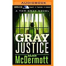 Gray Justice (Tom Gray) by Alan McDermott (2015-09-01)
