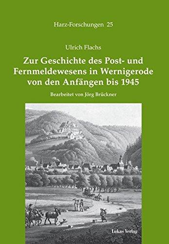 Zur Geschichte des Post- und Fernmeldewesens in Wernigerode von den Anfängen bis 1945 (Harz Forschungen)