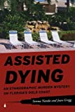 Assisted Dying: An Ethnographic Murder Mystery on Florida's Gold Coast by Serena Nanda (2011-05-16)