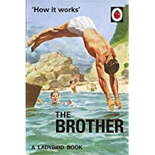 How it Works: The Brother (Ladybird for Grown-Ups) (Ladybirds for Grown-Ups)
