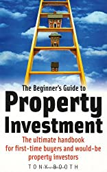 The Beginner's Guide to Property Investment: The ultimate handbook for first-time buyers and would-be property investors