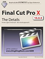 Final Cut Pro X - The Details: A new type of manual - the visual approach (Graphically Enhanced Manuals)