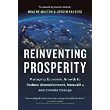Reinventing Prosperity: Managing Economic Growth to Reduce Unemployment, Inequality and Climate Change
