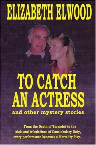 To Catch an Actress: And Other Mystery Stories by Elizabeth Elwood (May 31,2005)