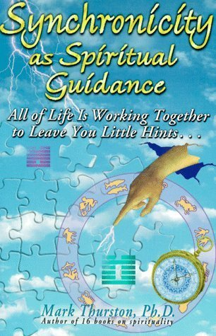 Synchronicity as Spiritual Guidance: All of Life's Working Together to Leave Your Little Hints by Mark Thurston (1997-08-01)