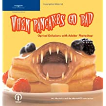 When Pancakes Go Bad: Optical Delusions with Adobe Photoshop: Optical Delusions with Photoshop by Avi Muchnick (2004-10-07)