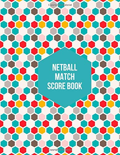 Netball Match Score Book: Large Sized Netball Score Logbook Notebook, Recorder, Tracker, Organizer, Match Organiser, Diary, Planner, Track Game from ... x 11