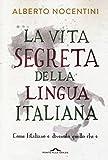 La vita segreta della lingua italiana. Come l'italiano è divenuto quello che è