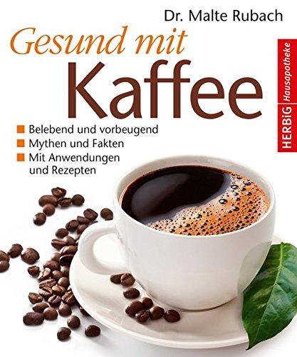 Gesund mit Kaffee: Belebend, leistungssteigernd und wohltuend