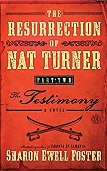 The Resurrection of Nat Turner, Part 2: The Testimony: A Novel (English Edition) di [Foster, Sharon Ewell]