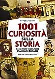 1001 curiosità sulla storia che non ti hanno mai raccontato (eNewton Saggistica)